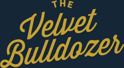 The Velvet Bulldozer